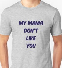 my mama don't like you Unisex T-Shirt