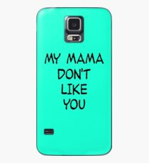 my mama don't like you Case/Skin for Samsung Galaxy
