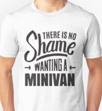 There is no Shame wanting a Minivan - Funny Mini Van  Unisex T-Shirt
