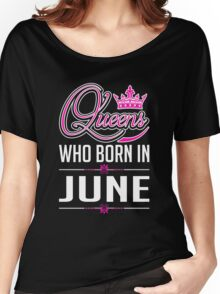 Queens who born in june T-shirt Women's Relaxed Fit T-Shirt