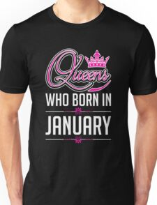 Queens who born in january T-shirt Unisex T-Shirt
