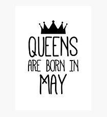 Queens are born in May 1 Photographic Print