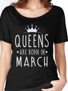 QUEEN ARE BORN IN MARCH Women's Relaxed Fit T-Shirt