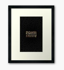 Don't wait for the right person to come.....inspirational quotes Framed Print