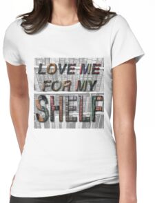 Love Me For My Shelf Womens Fitted T-Shirt