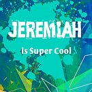 Jeremiah is Super Cool by Nadine Staaf