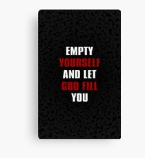 Empty yourself and let god fill you....inspirational quotes Canvas Print