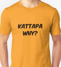 kattapa why? Unisex T-Shirt