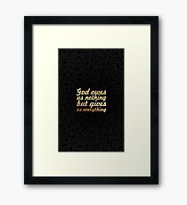 God owes us nothing but gives us everything.....inspirational quotes Framed Print