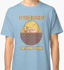Donald Trump Wall - Biblical - If You Build It, They (Mexicans) Won't Come Classic T-Shirt