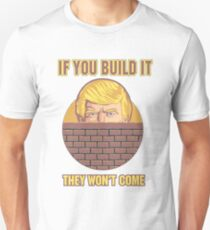 Donald Trump Wall - Biblical - If You Build It, They (Mexicans) Won't Come Unisex T-Shirt
