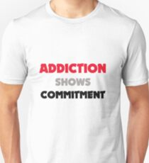 Addiction shows Commitment T-Shirt