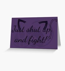 Shut up and Fight! Greeting Card