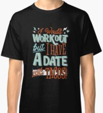 I Would Workout But I Have A Date With Some Tacos Classic T-Shirt