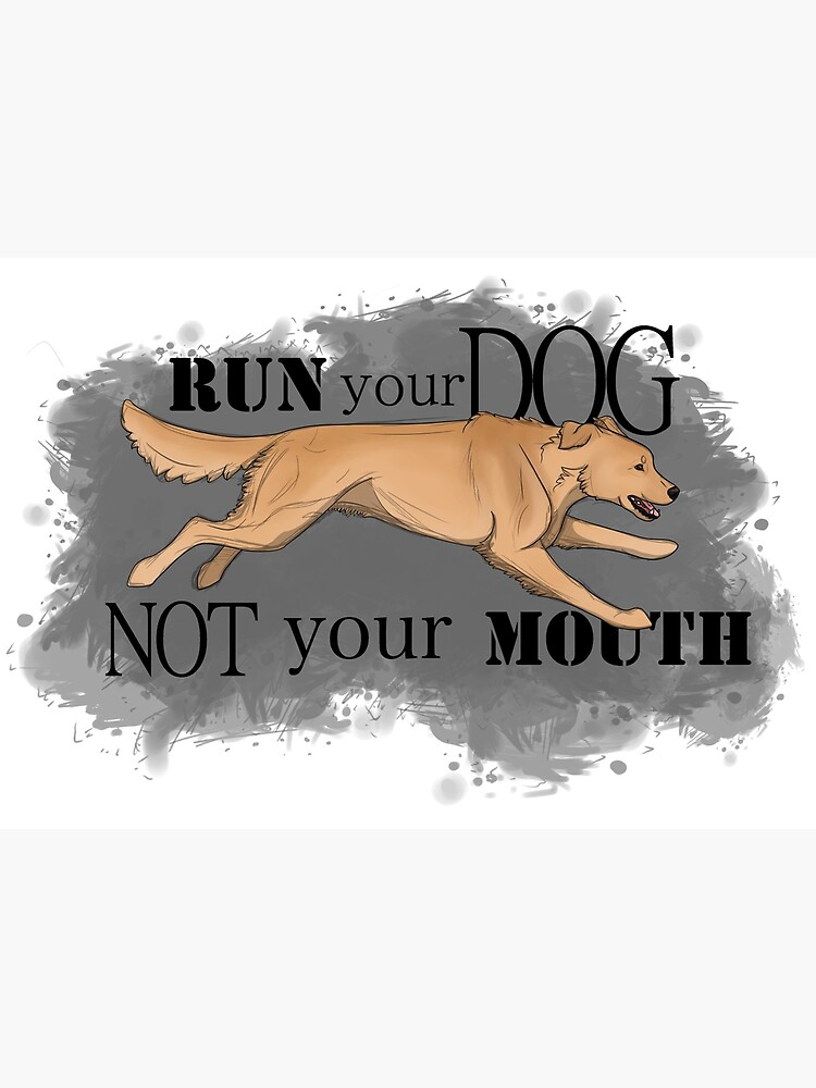 Run Your Dog Not Your Mouth Golden Retriever Light by maretjohnson