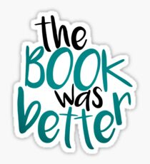 The Book Was Better than my life tbh  Sticker
