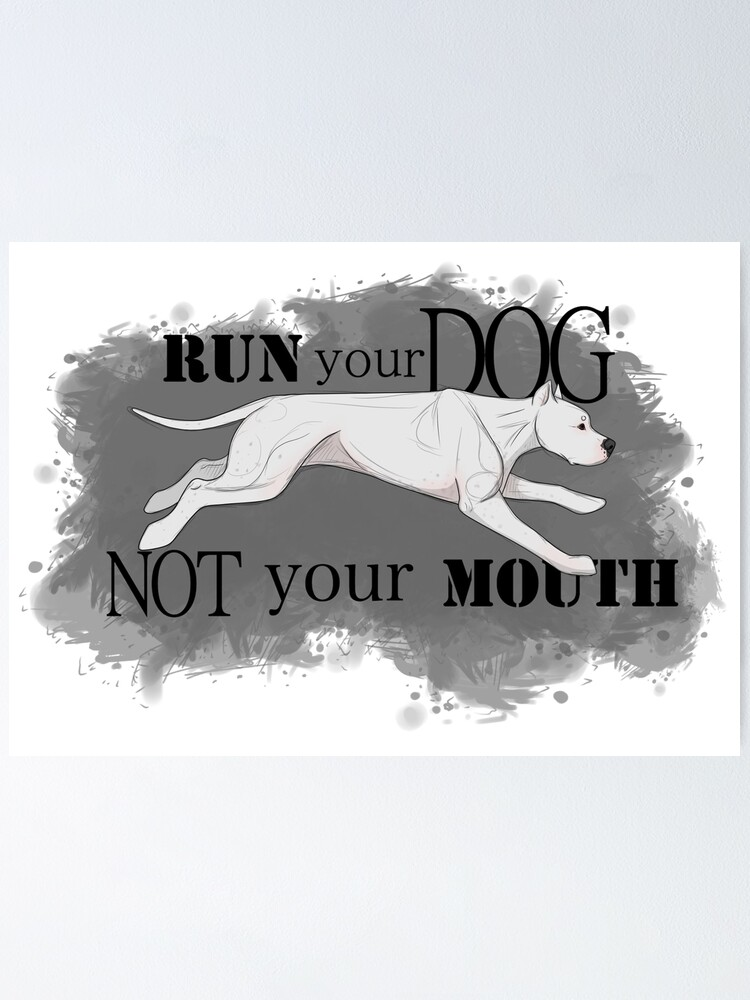 Alternate view of Run Your Dog Not Your Mouth Dogo Argentino  Poster