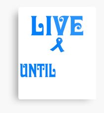 live with colon cancer until i'm old shirt Metal Print