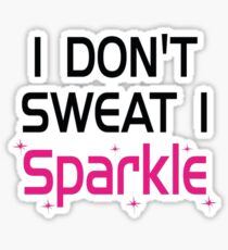 I Don't Sweat I Sparkle T-Shirt  Sticker