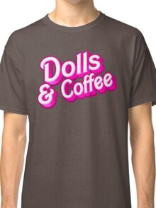 Dolls and Coffee Classic T-Shirt