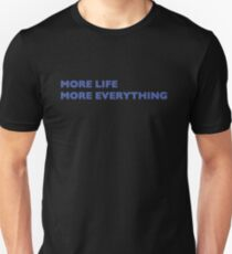 More Life More Everything T-Shirt