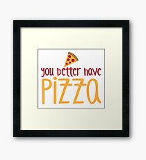 You better have pizza Framed Print