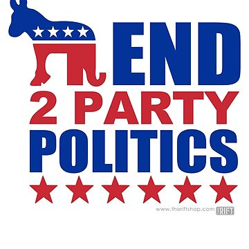 End Two Pary Politics by TheRift
