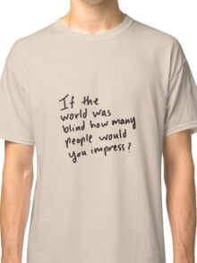 Would Your Impress Classic T-Shirt