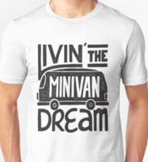 Livin' The Minivan Dream - Funny Mini Van Unisex T-Shirt