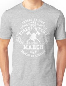 Firefighters are born in March. Birthday t-shirt. Unisex T-Shirt