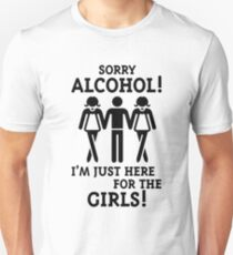 Sorry Alcohol! I'M Just Here For The Girls! (Black) Unisex T-Shirt