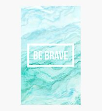 Be brave. Photographic Print