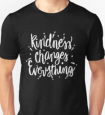 Kindness Changes Everything - Kind Saying Quote Nice  T-Shirt