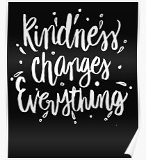 Kindness Changes Everything - Kind Saying Quote Nice  Poster