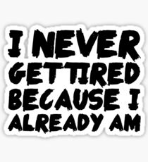 Sleep Disorders: I never get tired, because I already am Sticker