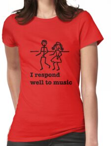 I Respond Well To Music Womens Fitted T-Shirt