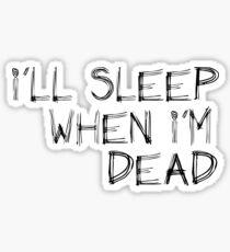 Sleep Disorders: Sleep When Im Dead Sticker