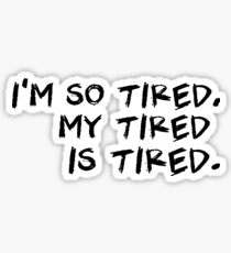 Sleep Disorders: Im so tired, my tired is tired. Sticker