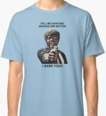 Tell Me How Disc Brakes Are Better Classic T-Shirt