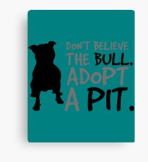 Don't Believe The Bull. Adopt A Pit Canvas Print