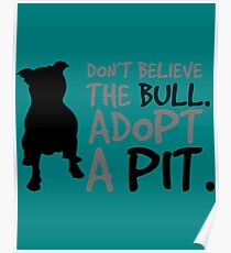 Don't Believe The Bull. Adopt A Pit Poster