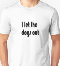Let the Dogs Out T-Shirt