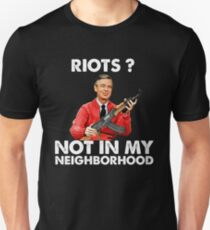 riots not in my neighborhood  T-Shirt