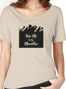 Take Me To The Mountains Women's Relaxed Fit T-Shirt