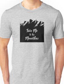 Take Me To The Mountains Unisex T-Shirt