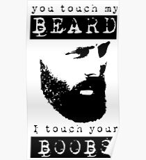 YOU TOUCH MY BEARD - I TOUCH YOUR BOOBS [sw] Poster