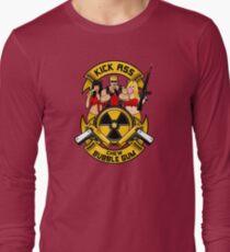 Kick ass! Chew bubble gum! Long Sleeve T-Shirt