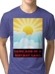 Long Ago In A Distant Land Tri-blend T-Shirt