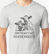 Sorry For What I Said When We Were Working Cattle Funny farmer Shirt Unisex T-Shirt