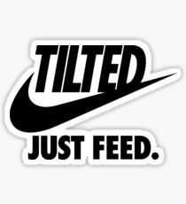 TILTED : JUST FEED Sticker